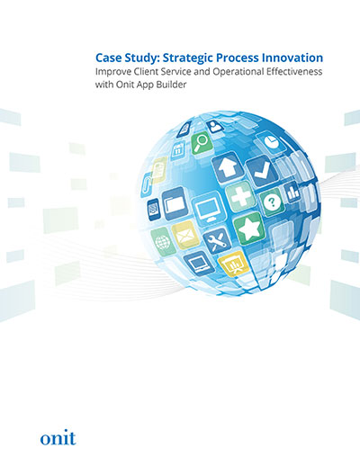 Strategic Process Management: Improve Client Service & Operational Effectiveness with Onit App Builder